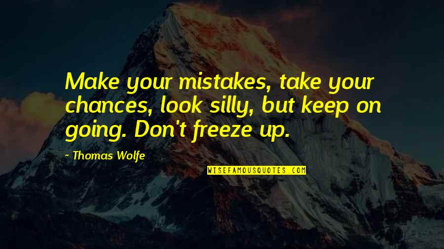Thomas Wolfe Quotes By Thomas Wolfe: Make your mistakes, take your chances, look silly,