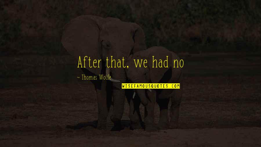 Thomas Wolfe Quotes By Thomas Wolfe: After that, we had no