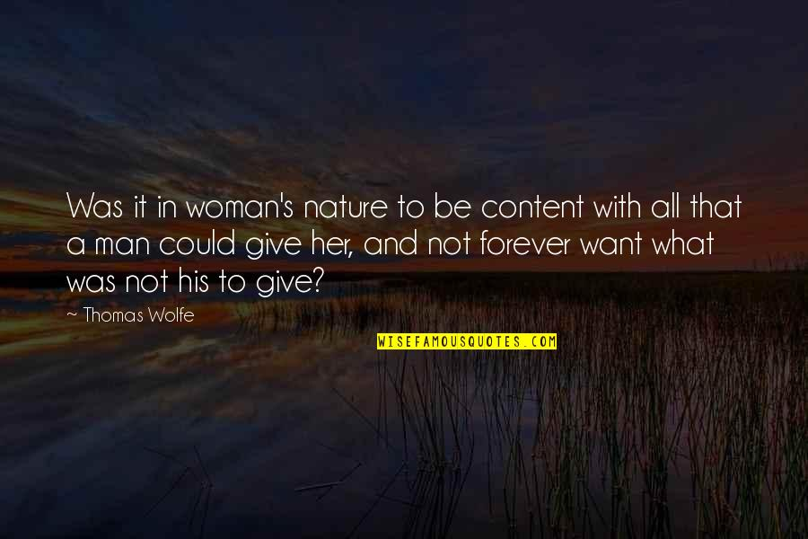 Thomas Wolfe Quotes By Thomas Wolfe: Was it in woman's nature to be content