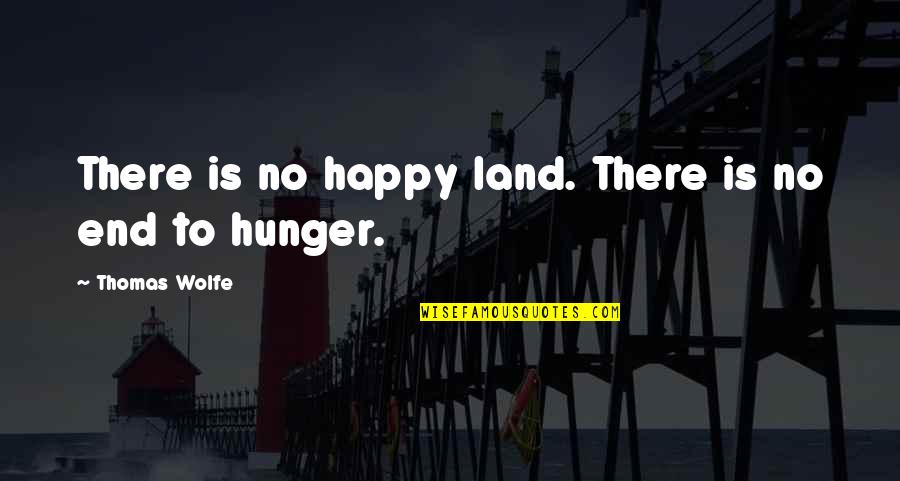 Thomas Wolfe Quotes By Thomas Wolfe: There is no happy land. There is no