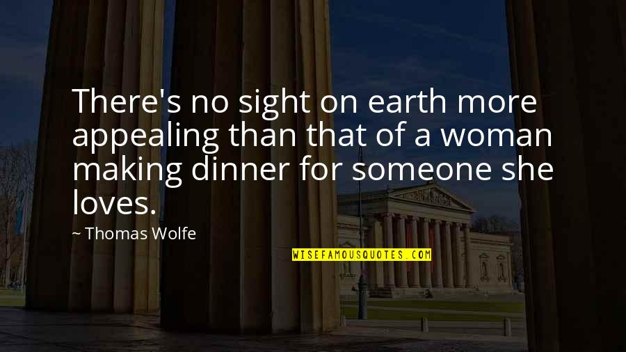 Thomas Wolfe Quotes By Thomas Wolfe: There's no sight on earth more appealing than