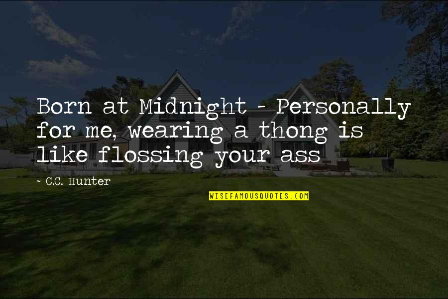 Thong Quotes By C.C. Hunter: Born at Midnight - Personally for me, wearing