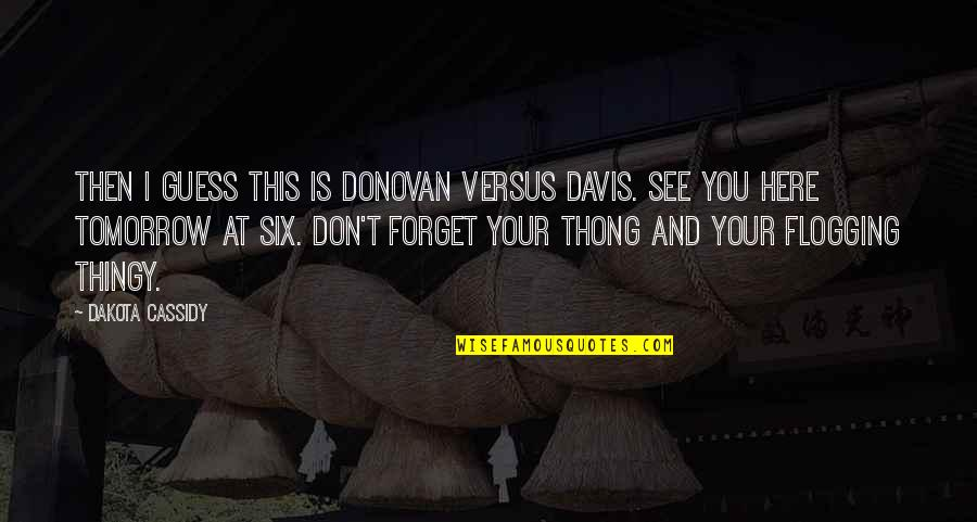 Thong Quotes By Dakota Cassidy: Then I guess this is Donovan versus Davis.