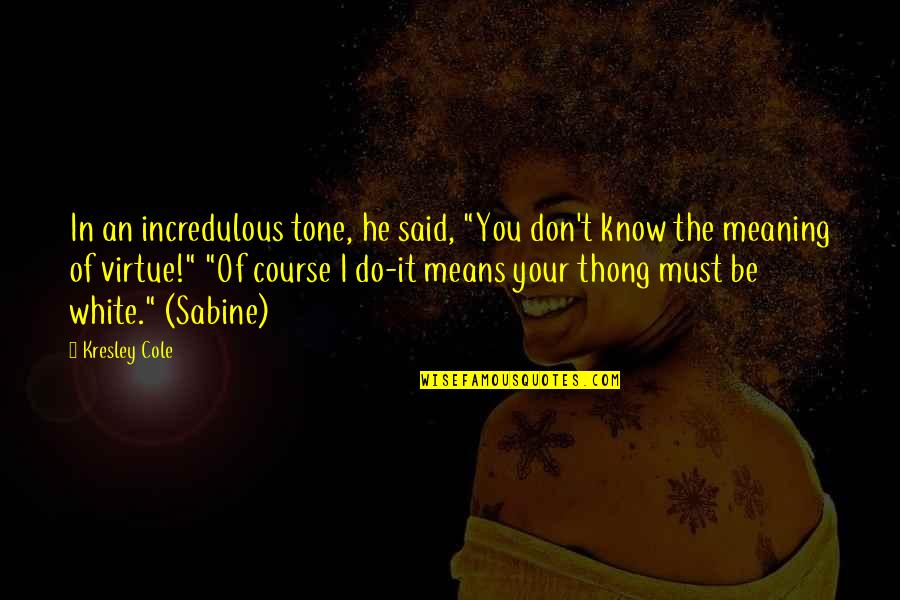 "Thong Quotes By Kresley Cole: In an incredulous tone, he said, ""You don't"