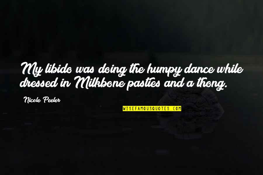 Thong Quotes By Nicole Peeler: My libido was doing the humpy dance while