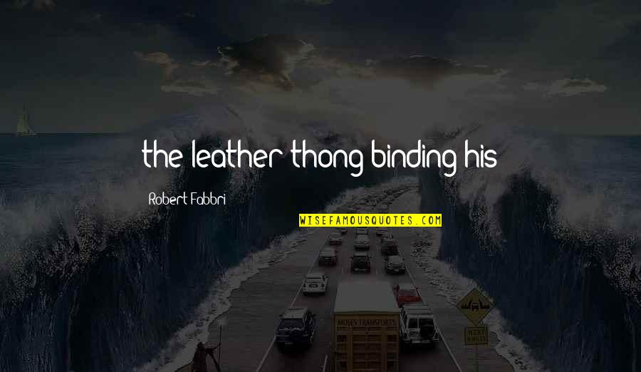 Thong Quotes By Robert Fabbri: the leather thong binding his