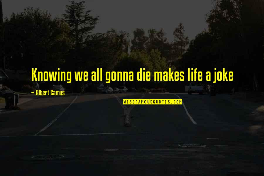 Thor 2 Darcy Quotes By Albert Camus: Knowing we all gonna die makes life a
