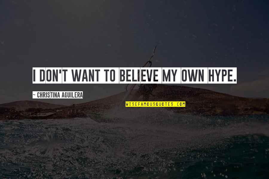 Thor 2 Darcy Quotes By Christina Aguilera: I don't want to believe my own hype.