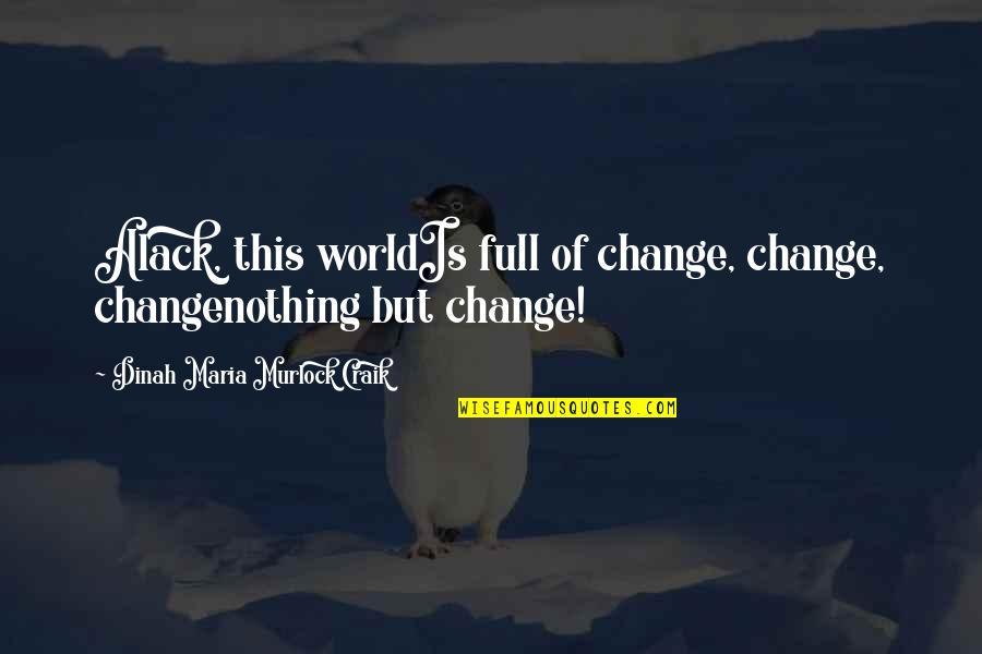 Thor 2 Darcy Quotes By Dinah Maria Murlock Craik: Alack, this worldIs full of change, change, changenothing