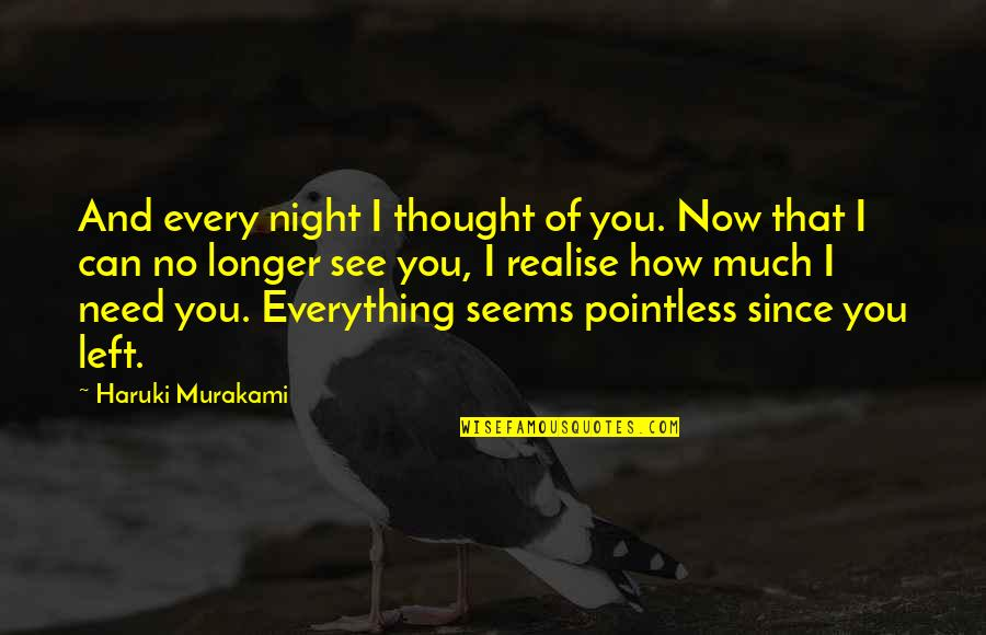 Thor 2 Darcy Quotes By Haruki Murakami: And every night I thought of you. Now