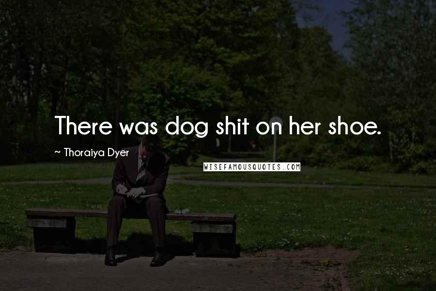 Thoraiya Dyer quotes: There was dog shit on her shoe.