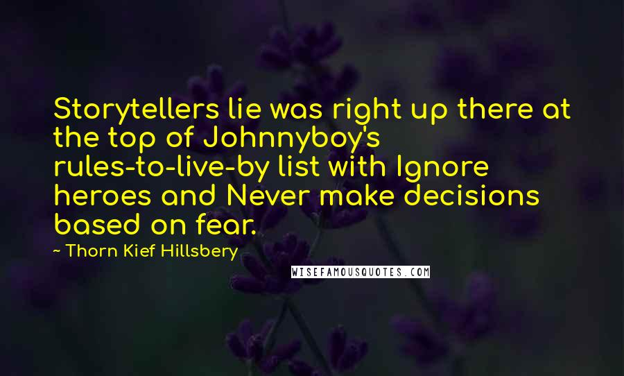 Thorn Kief Hillsbery quotes: Storytellers lie was right up there at the top of Johnnyboy's rules-to-live-by list with Ignore heroes and Never make decisions based on fear.