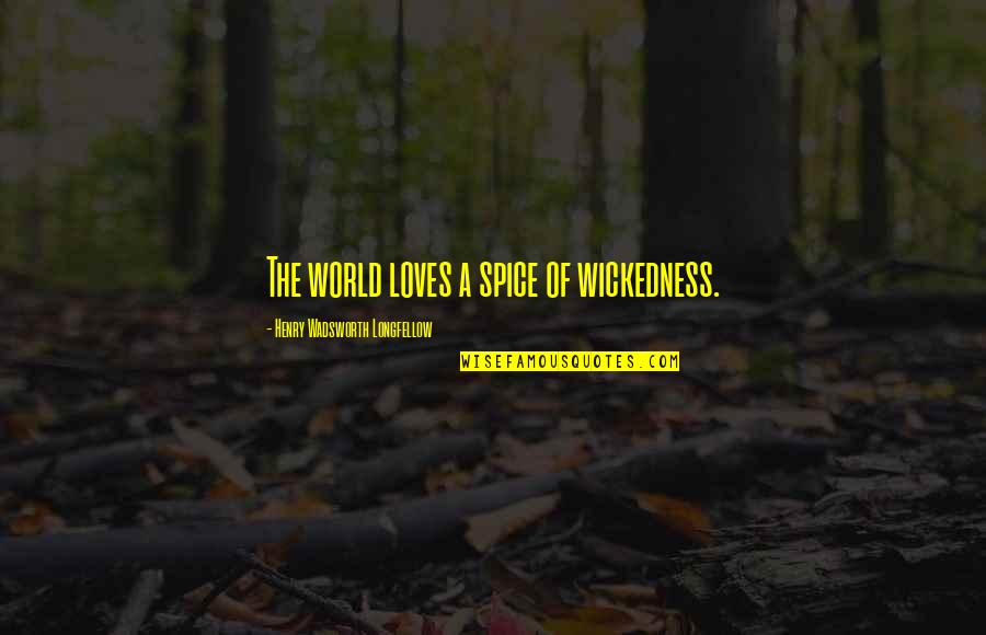 Thorondor Quotes By Henry Wadsworth Longfellow: The world loves a spice of wickedness.