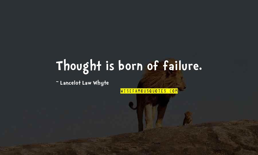 Thorondor Quotes By Lancelot Law Whyte: Thought is born of failure.