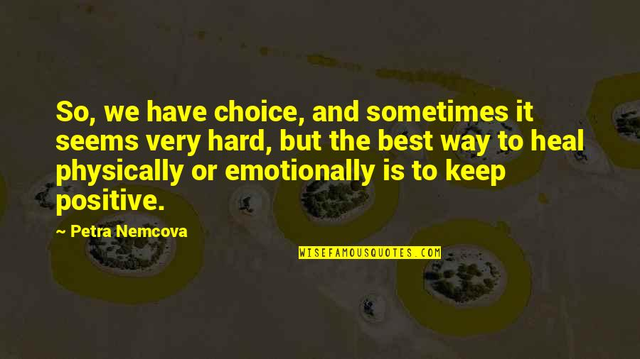 Thorondor Quotes By Petra Nemcova: So, we have choice, and sometimes it seems