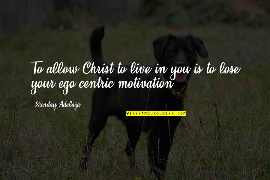 Thorondor Quotes By Sunday Adelaja: To allow Christ to live in you is