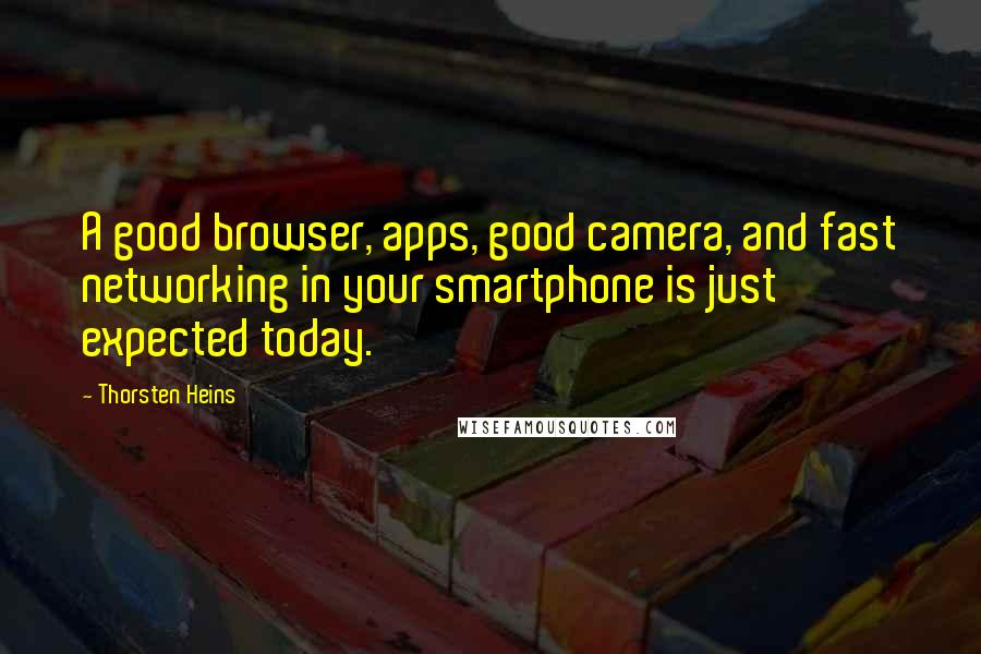 Thorsten Heins quotes: A good browser, apps, good camera, and fast networking in your smartphone is just expected today.