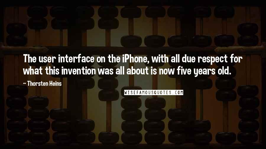 Thorsten Heins quotes: The user interface on the iPhone, with all due respect for what this invention was all about is now five years old.