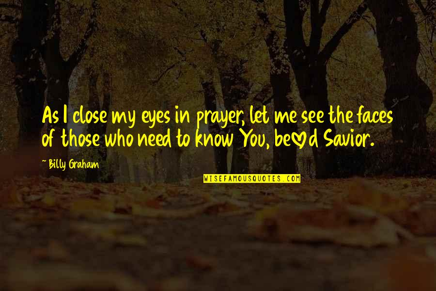 Those Close To You Quotes By Billy Graham: As I close my eyes in prayer, let