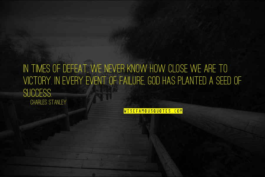 Those Close To You Quotes By Charles Stanley: In times of defeat, we never know how