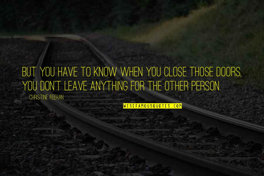 Those Close To You Quotes By Christine Feehan: But you have to know when you close