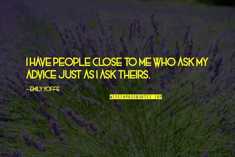 Those Close To You Quotes By Emily Yoffe: I have people close to me who ask