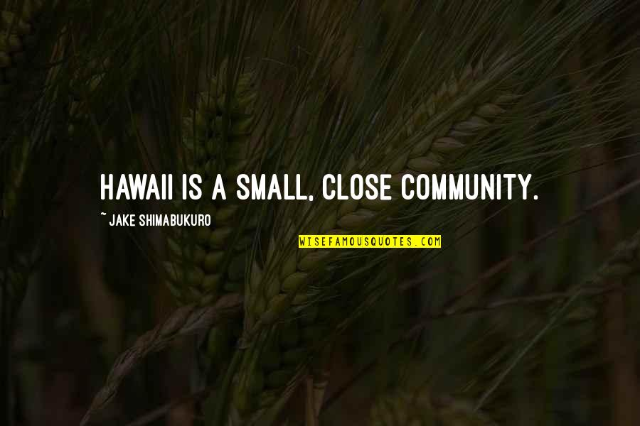 Those Close To You Quotes By Jake Shimabukuro: Hawaii is a small, close community.