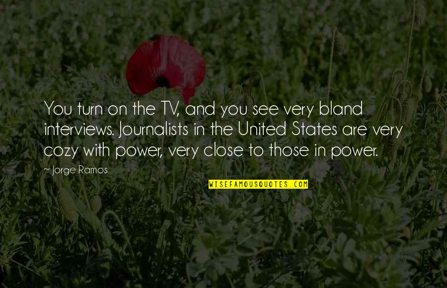Those Close To You Quotes By Jorge Ramos: You turn on the TV, and you see