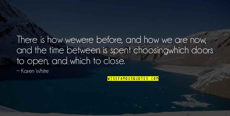 Those Close To You Quotes By Karen White: There is how wewere before, and how we