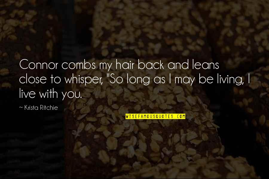 Those Close To You Quotes By Krista Ritchie: Connor combs my hair back and leans close