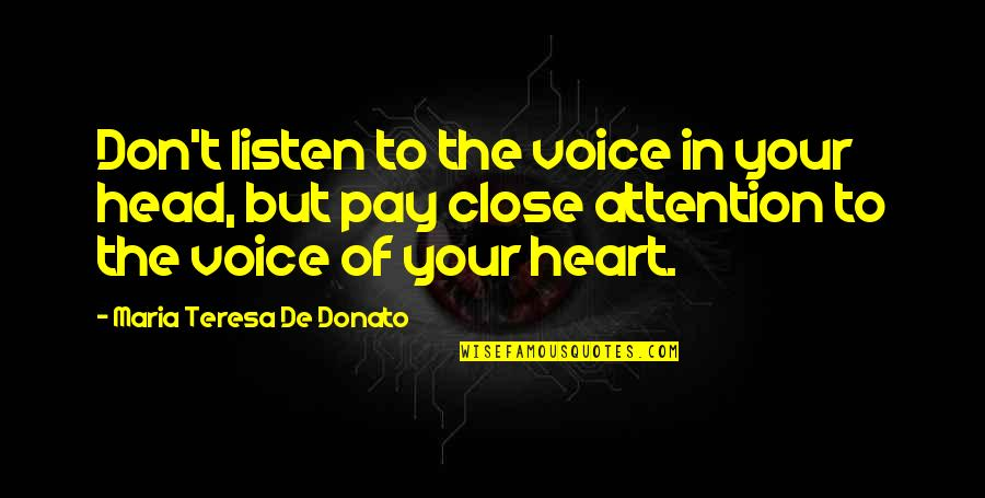 Those Close To You Quotes By Maria Teresa De Donato: Don't listen to the voice in your head,