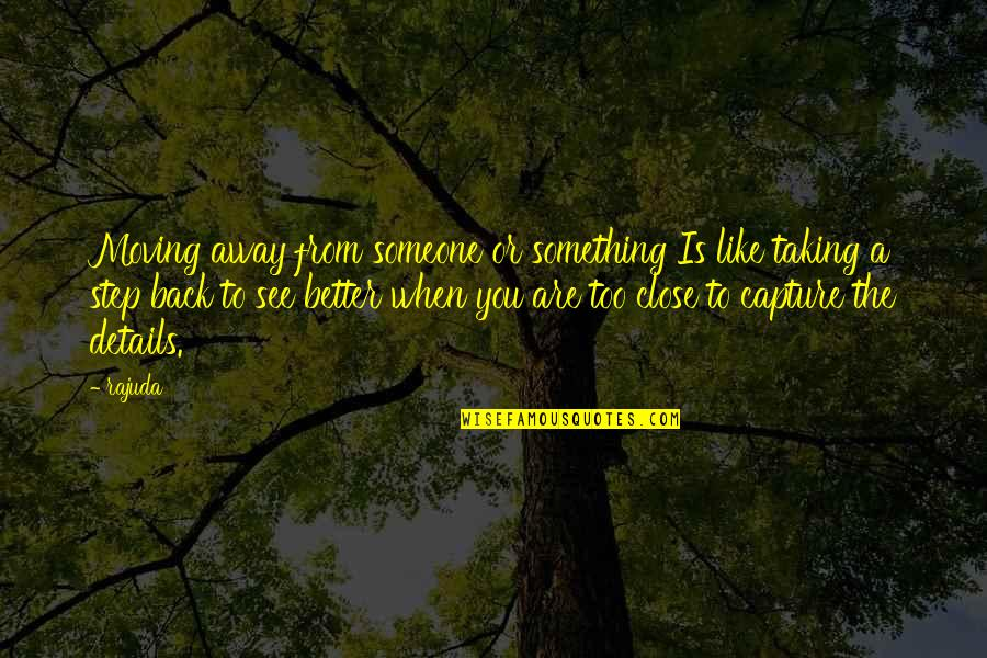 Those Close To You Quotes By Rajuda: Moving away from someone or something Is like