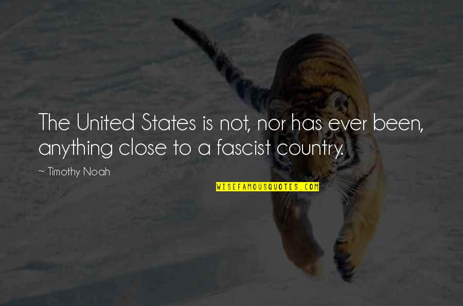 Those Close To You Quotes By Timothy Noah: The United States is not, nor has ever