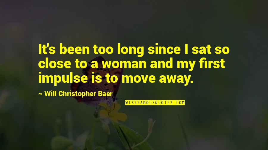 Those Close To You Quotes By Will Christopher Baer: It's been too long since I sat so