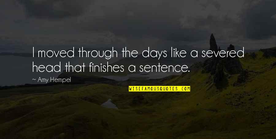 Those Were The Best Days Quotes By Amy Hempel: I moved through the days like a severed
