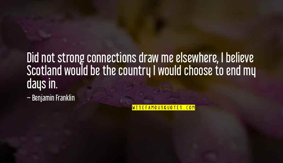 Those Were The Best Days Quotes By Benjamin Franklin: Did not strong connections draw me elsewhere, I