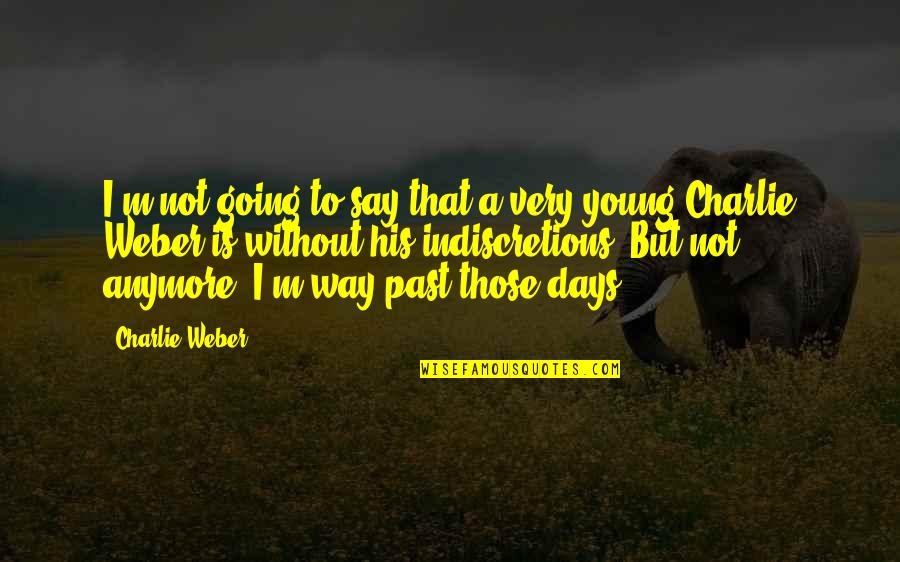 Those Were The Best Days Quotes By Charlie Weber: I'm not going to say that a very