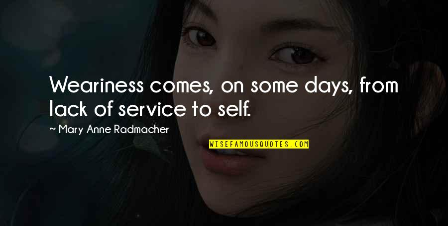 Those Were The Best Days Quotes By Mary Anne Radmacher: Weariness comes, on some days, from lack of