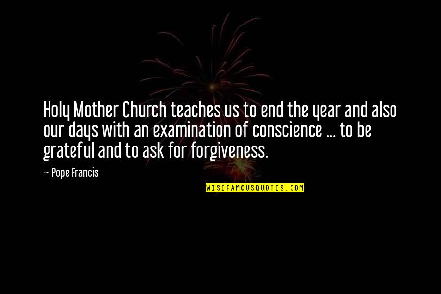 Those Were The Best Days Quotes By Pope Francis: Holy Mother Church teaches us to end the