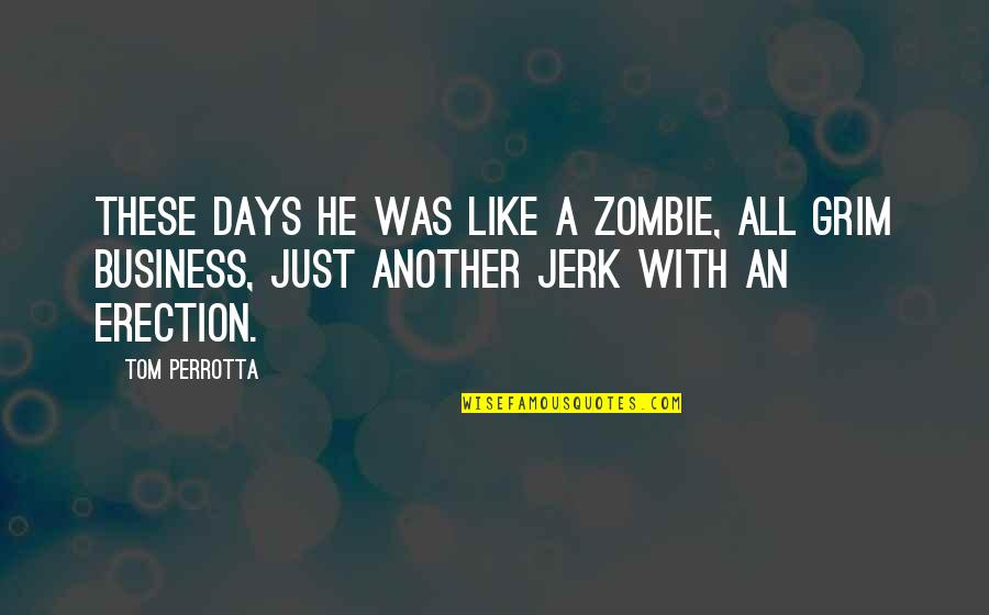 Those Were The Best Days Quotes By Tom Perrotta: These days he was like a zombie, all