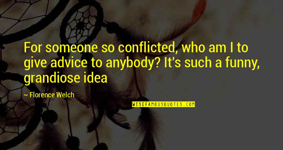 Those Who Give Advice Quotes By Florence Welch: For someone so conflicted, who am I to