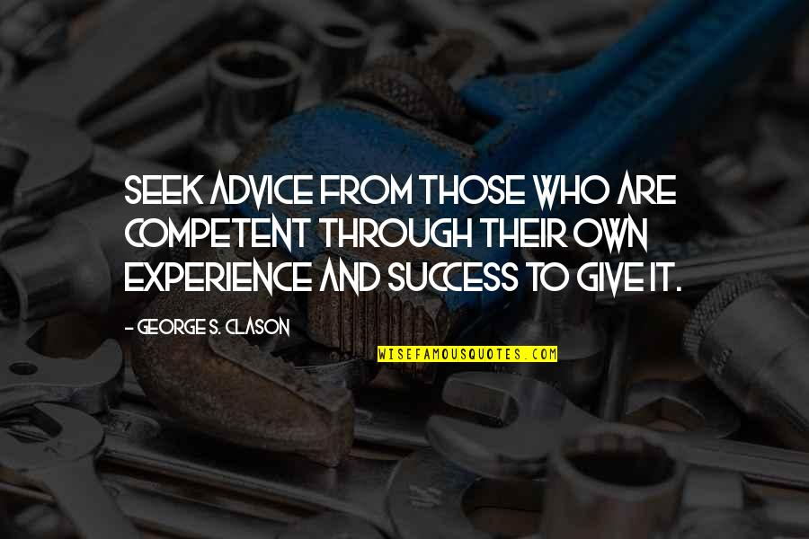 Those Who Give Advice Quotes By George S. Clason: Seek advice from those who are competent through