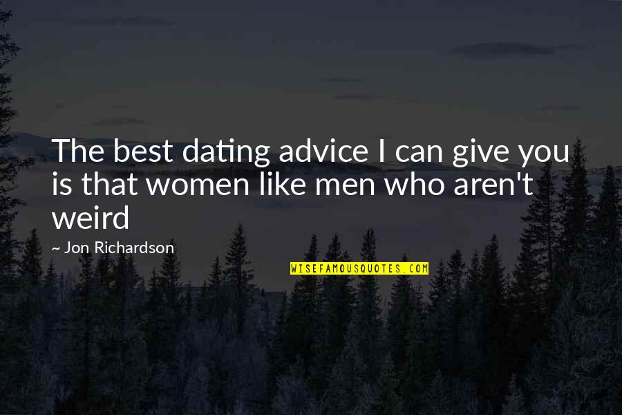 Those Who Give Advice Quotes By Jon Richardson: The best dating advice I can give you
