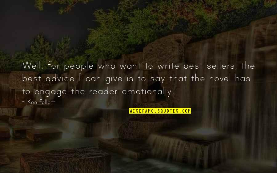 Those Who Give Advice Quotes By Ken Follett: Well, for people who want to write best