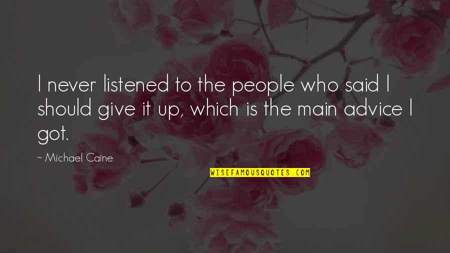 Those Who Give Advice Quotes By Michael Caine: I never listened to the people who said