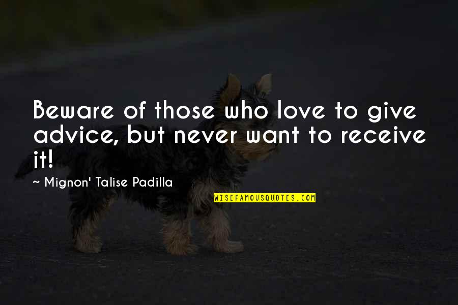 Those Who Give Advice Quotes By Mignon' Talise Padilla: Beware of those who love to give advice,