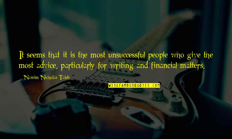 Those Who Give Advice Quotes By Nassim Nicholas Taleb: It seems that it is the most unsuccessful