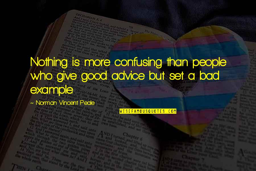 Those Who Give Advice Quotes By Norman Vincent Peale: Nothing is more confusing than people who give