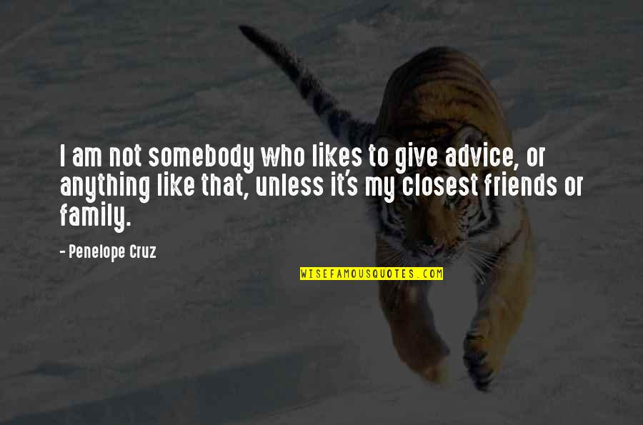 Those Who Give Advice Quotes By Penelope Cruz: I am not somebody who likes to give