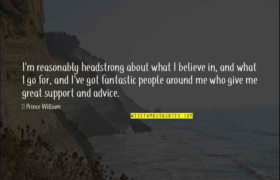 Those Who Give Advice Quotes By Prince William: I'm reasonably headstrong about what I believe in,
